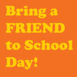 Bring A Friend To School Day!